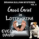 Good Grief in Lottawatah: Brianna Sullivan Mysteries, Book 8 (       UNABRIDGED) by Evelyn David Narrated by Wendy Tremont King