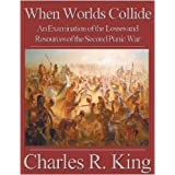 When Worlds Collide: An Examination of the Losses and Resources of the Second Punic War ~ Charles R. King