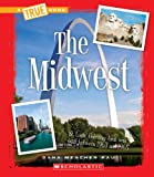 The Midwest (True Books: U.S. Regions)