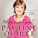 Where Have I Gone?: My Life in a Year (       UNABRIDGED) by Pauline Quirke Narrated by Pauline Quirke