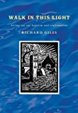 Richard Giles Walk In This Light: Reflections on Baptism and Confirmation