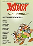 Asterix The Warrior - Six Complete Adventures; Asterix The Gaul; Asterix And The Goths; Asterix And The Gladiator; Asterix The Legionary; Asterix And The Big Fight; Asterix And The Chieftan's Shield