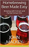 Homebrewing Beer Made Easy: Brewing with Extract and Partial Extract Kits