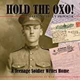 img - for Hold the Oxo!: A Teenage Soldier Writes Home (Canadians at War) book / textbook / text book