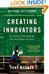 Creating Innovators: The Making of Yo...