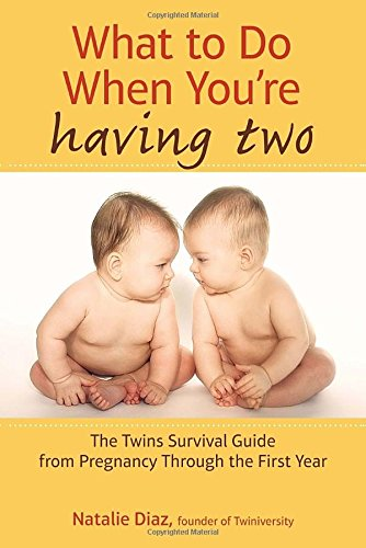 what-to-do-when-youre-having-two-the-twins-survival-guide-from-pregnancy-through-the-first-year