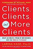 img - for Clients, Clients, and More Clients: Create an Endless Stream of New Business with the Power of Psychology book / textbook / text book