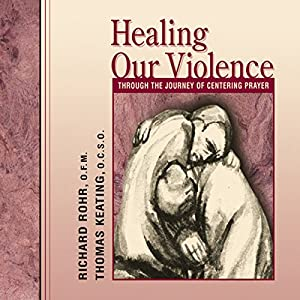 Healing Our Violence Through the Journey of Centering Prayer Lecture