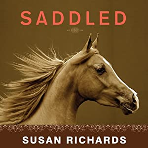 Saddled: How a Spirited Horse Reined Me in and Set Me Free | [Susan Richards]