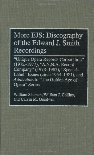 More Ejs: Discography Of The Edward J. Smith Recordings: Unique Opera Records Corporation (1972-1977), A.N.N.A. Record Company (1978-1982), Special ... Sound Collections Discographic Reference)