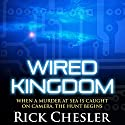Wired Kingdom (       UNABRIDGED) by Rick Chesler Narrated by Jeffrey Kafer