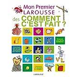 Mon premier Larousse des Comment c'est fait ? (French Edition)