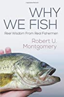 Why We Fish: Reel Wisdom From Real Fishermen