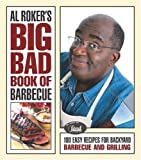 Al Rokers Big Bad Book of Barbecue: More Than 125 Recipes for Family Celebrations All Year Long