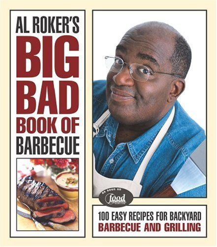 Al Roker'S Big Bad Book Of Barbecue: More Than 125 Recipes For Family Celebrations All Year Long
