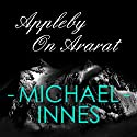 Appleby on Ararat Audiobook by Michael Innes Narrated by Matt Addis
