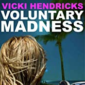 Voluntary Madness | [Vicki Hendricks]