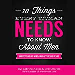 10 Things Every Woman Needs to Know About Men: Understand His Mind and Capture His Heart | Sabrina Alexis,Eric Charles