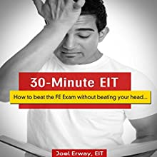 30-Minute EIT: How to Beat the FE Exam Without Beating Your Head... (       UNABRIDGED) by Joel Erway Narrated by Brian Broadhurst