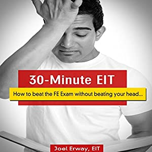 30-Minute EIT: How to Beat the FE Exam Without Beating Your Head... | [Joel Erway]