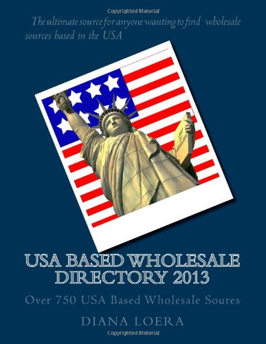 Usa Based Wholesale Directory 2013: Over 750 Usa Based Wholesale Soures