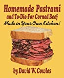img - for Homemade Pastrami and To-Die-For Corned Beef book / textbook / text book