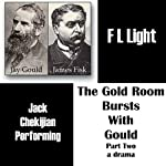 The Gold Room Bursts with Gould: Part Two: A Drama | F L Light