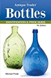 Antique Trader Bottles Identification & Price Guide (Antique Trader Bottles Identification and Price Guide)