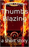 Thumbs Blazing: a short story