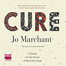 Cure: A Journey into the Science of Mind over Body Audiobook by Jo Marchant Narrated by Genevieve Swallow