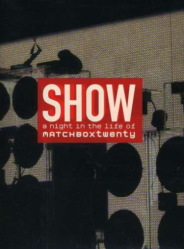 Matchbox 20 - Show (A Night in the Life of Matchbox 20) - Zortam Music