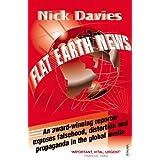 Flat Earth News: An Award-winning Reporter Exposes Falsehood, Distortion and Propaganda in the Global Mediaby Nick Davies