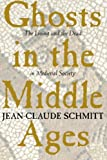 Ghosts in the Middle Ages: The Living and the Dead in Medieval Society (0226738884) by Schmitt, Jean-Claude
