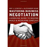 Mastering Business Negotiation : A Working Guide to Making Deals and Resolving Conflict ~ Roy J. Lewicki