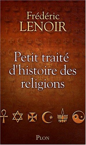 Fr�d�ric Lenoir - Petit trait� d'histoire des religions