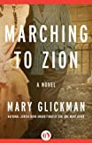Marching to Zion: A Novel by Mary Glickman