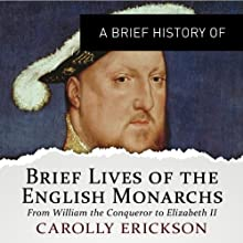 A Brief History of Brief Lives of the English Monarchs: Brief Histories (       UNABRIDGED) by Carolly Erickson Narrated by Roger Davis