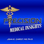 Precision Medical Insights: Caveat Emptor | John E. Christ MD, PhD