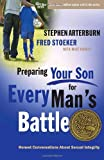Preparing Your Son for Every Mans Battle: Honest Conversations About Sexual Integrity (The Every Man Series)