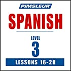 Spanish Level 3 Lessons 16-20: Learn to Speak and Understand Spanish with Pimsleur Language Programs Hörbuch von  Pimsleur Gesprochen von:  Pimsleur