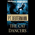 The Cat Dancers (       UNABRIDGED) by P. T. Deutermann Narrated by Dick Hill