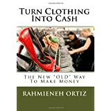 """Turn Clothing Into Cash: The New """"OLD"""" Way To Make Money ~ Rahmieneh Ortiz"""