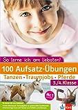 Klett 100 Aufsatzübungen 3./4. Klasse: So lerne ich am liebsten!: Tanzen - Traumjobs - Pferde