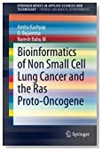 Bioinformatics of Non Small Cell Lung Cancer and the Ras Proto-Oncogene (SpringerBriefs in Applied Sciences and Technology)