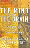 The Mind and the Brain: Neuroplasticity and the Power of Mental Force (0060393556) by Jeffrey M. Schwartz