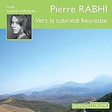 Vers la sobriété heureuse | Livre audio Auteur(s) : Pierre Rabhi Narrateur(s) : Pauline Huruguen