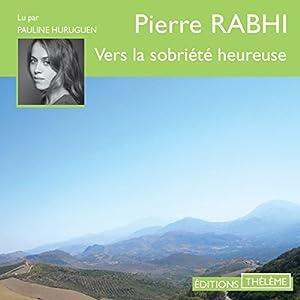 Vers la sobriété heureuse   Livre audio Auteur(s) : Pierre Rabhi Narrateur(s) : Pauline Huruguen