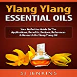 Ylang Ylang Essential Oil: Your Definitive Guide to the Applications, Benefits, Recipes, References & Research on Ylang Ylang Oil | SJ Jenkins