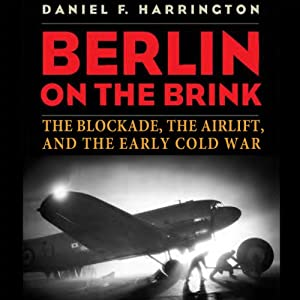 Berlin on the Brink: The Blockade, the Airlift, and the Early Cold War | [Daniel F. Harrington]