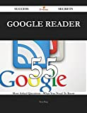 Google Reader 55 Success Secrets - 55 Most Asked Questions On Google Reader - What You Need To Know